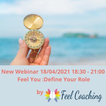 New Webinar by Feel Coaching    18/04/2021 18:30 – 21:00                             Feel You : Define Your Role